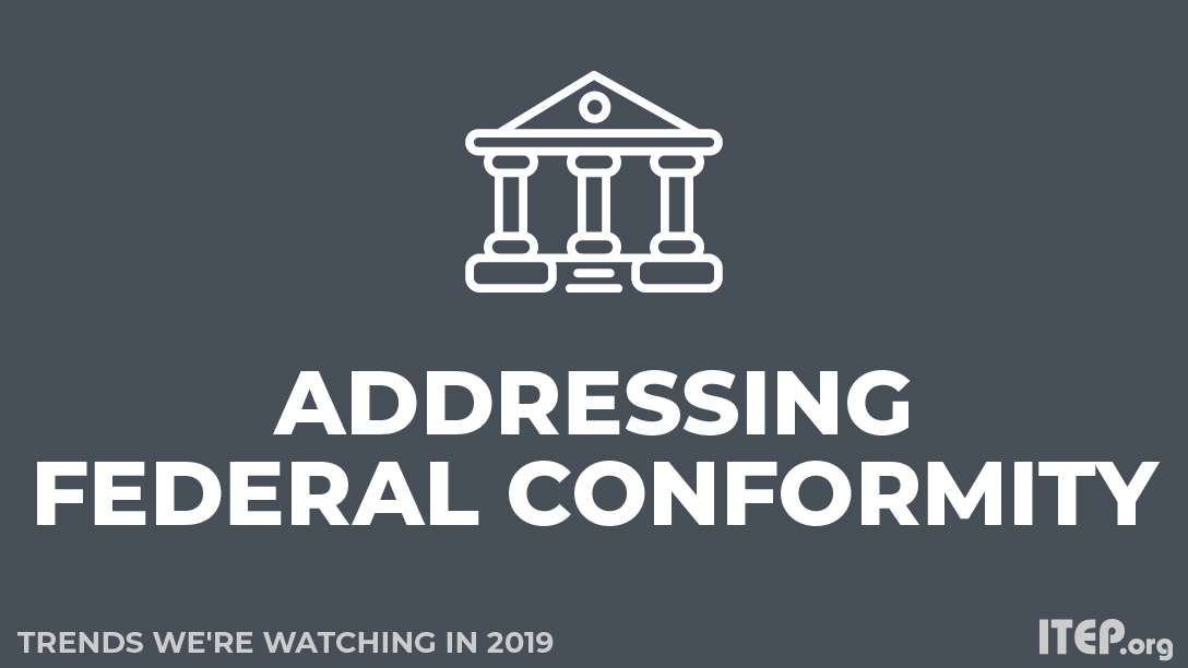 Trends We're Watching in 2019: Addressing Lingering Federal Conformity Questions and Opportunities