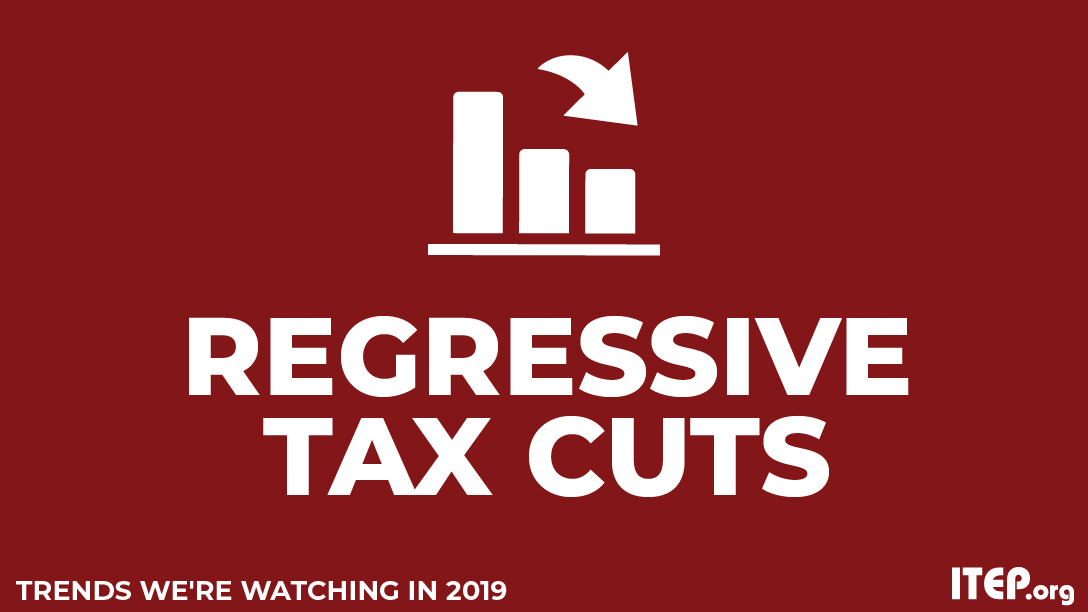 Trends We're Watching in 2019: Attempting to Double Down on Failed Trickle-Down Regressive Tax Cuts