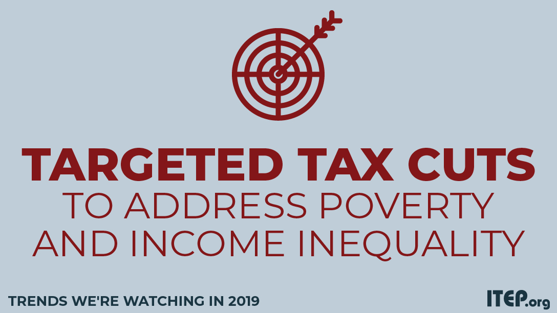 Trends We're Watching in 2019: The Use of Targeted Tax Breaks to Help Address Poverty and Inequality