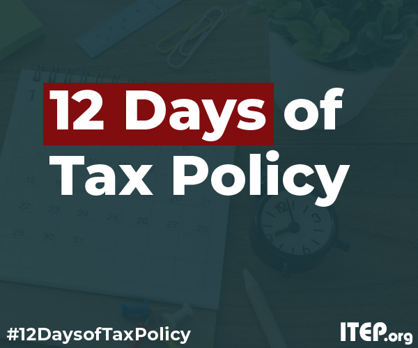 ITEP's 12 Days of Tax Policy