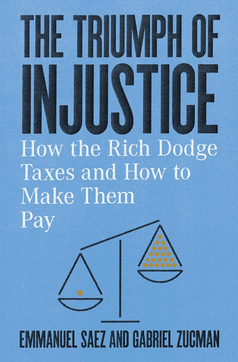 Emmanuel Saez and Gabriel Zucman's New Book Reminds Us that Tax Injustice Is a Choice